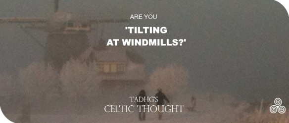 20170201-tilting-at-windmills-celtic-thought-jpg