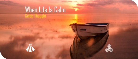 20170314 when life is calm CELTIC THOUGHT