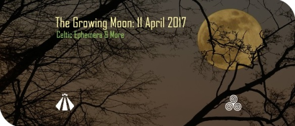 20170410 THE GROWING MOON 11 APRIL 2017 EPHEMERA