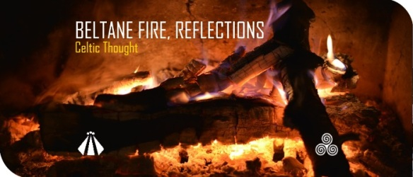 20170427 BELTANE FIRE REFLECTIONS CELTIC THOUGHT