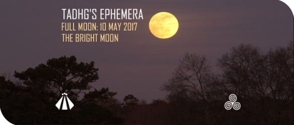 20170508 BRIGHT MOON 10 MAY EPHEMERA