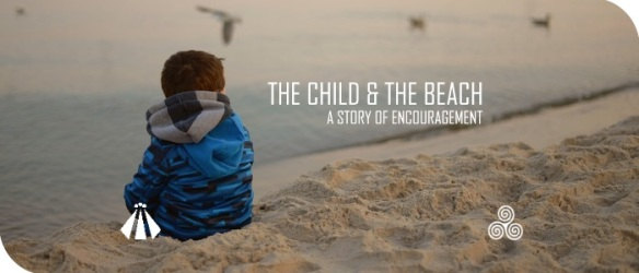 20170725 THE CHILD AND THE BEACH A STORY OF ENCOURAGEMENT