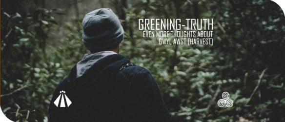 20170731 GREENING TRUTH MORE THOUGHTS ABOUT GWYL AWST HARVEST 1