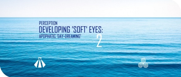 20170818 DEVELOPING SOFT EYES APOPHATIC DAYDREAMING