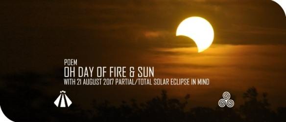 20170818 OH DAY OF FIRE AND SUN ECLIPSE POEM