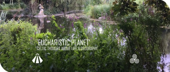20170824 EUCHARISTIC PLANET CELTIC THOUGHT ABOUT LIFE AND GEOGRAPHY