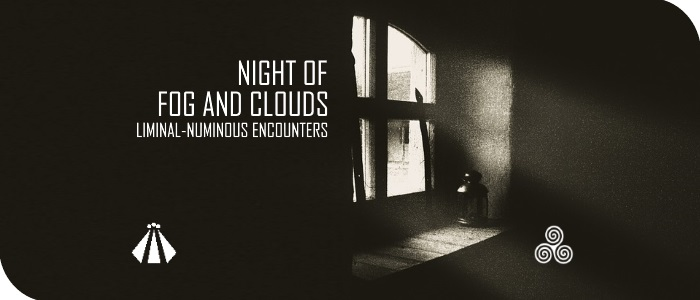 20170905 NIGHT OF FOG AND CLOUDS LIMINAL NUMINOUS ENCOUNTERS