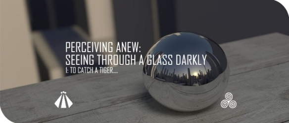 20170906 PERCEIVING ANEW SEEING THROUGH A GLASS DARKLY 1