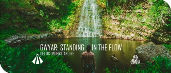 20170919 GWYAR STANDING IN THE FLOW CELTIC UNDERSTANDING