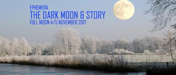 20171102 DARK MOON AND STORY FULL MOON 5 NOVEMBER 2017 EPHEMERA
