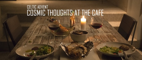 20171104 COSMIC THOUGHTS AT THE CAFE CELTIC ADVENT