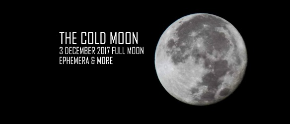 20171201 THE COLD MOON EPHEMERA AND MORE