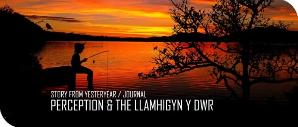 20171204 Perception And The Llamhigyn Dwr A Story From Yesteryear