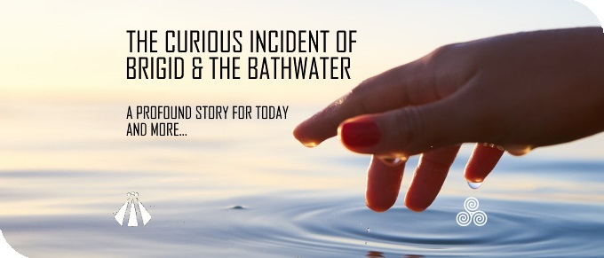 20180122 THE CURIOUS INCIDENT OF ST BRIGID AND THE BATHWATER...