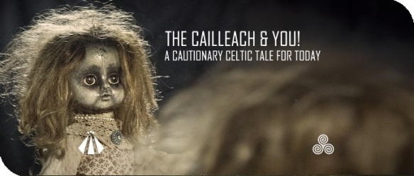 20180214 THE CAILLEACH AND YOU A CELTIC CAUTIONARY TALE FOR TODAY