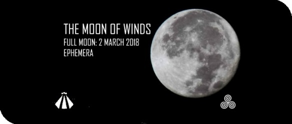 20180227 EPHEMERA FULL MOON OF WINDS 20180302