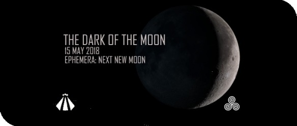 201800512 THE DARK OF THE MOON 15 MAY NEW MOON EPHEMERA