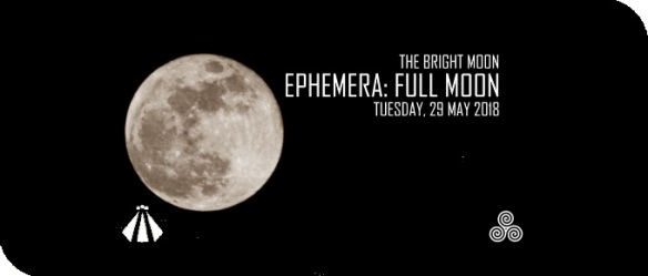 20180524 EPHEMERA FULL MOON 29 MAY 2018