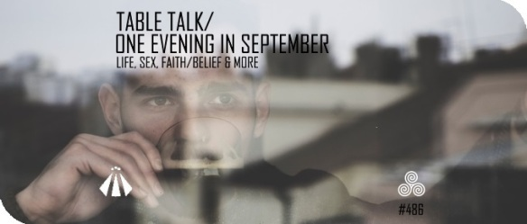 20180916 TABLE TALK ONE EVENING IN SEPTEMBER