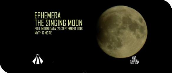 20180923 EPHEMERA THE SINGING MOON 25 SEPTEMBER 2018