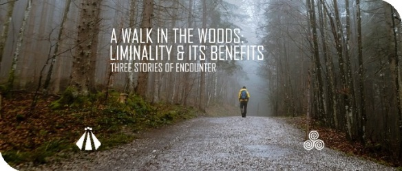 20181010 A WALK IN THE WOODS LIMINALITY AND ITS BENEFITS