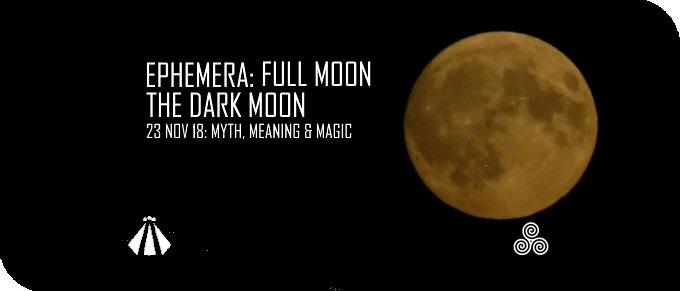 20181120 EPHEMERA FULL MOON DARK MOON 23 NOVEMBER 2018