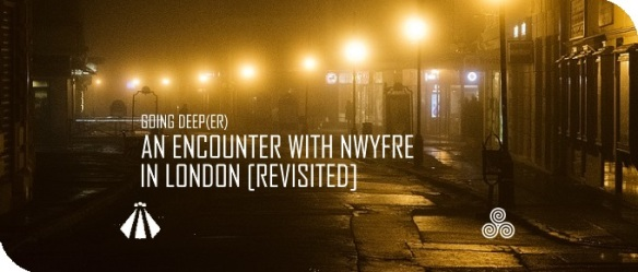 20181127 AN ENCOUNTER WITH NWYFRE IN LONDON