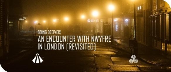 20181127 AN ENCOUNTER WITH NWYFRE IN LONDON