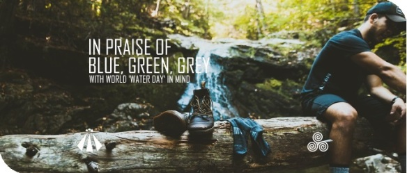 20190308 IN PRAISE OF BLUE GREEN GREY WORLD WATER DAY