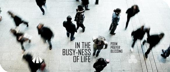 20190421 IN THE BUSYNESS OF LIFE POEM PRAYER BLESSING