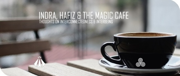 20190514 INDRA HAFIZ AND THE MAGIC CAFE THOUGHTS ON INTERCONNECTEDNESS AND INTERBEING