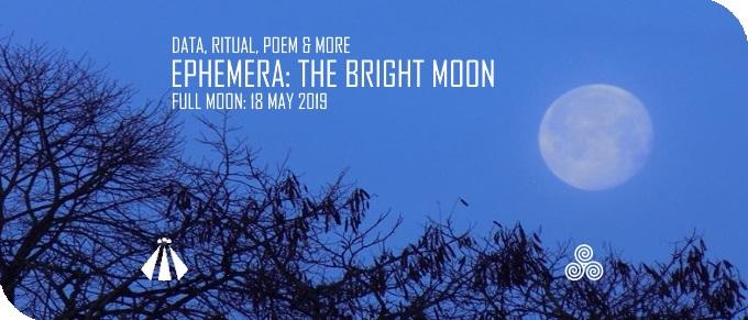 20190516 EPHEMERA THE BRIGHT MOON 18 MAY 2019