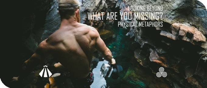 20190802 WHAT ARE YOU MISSING LOOKING BEYOND PHYSICAL METAPHORS