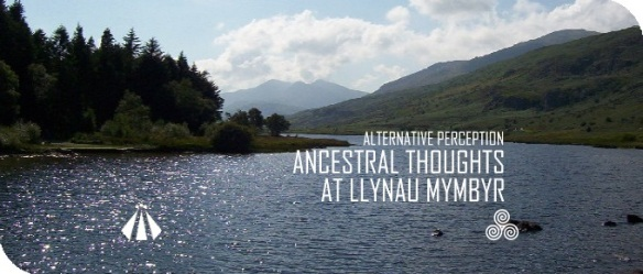 20190808 ANCETRAL THOUGHTS AT LLYNNAU MYMBYR ALTERNATIVE PERCEPTION