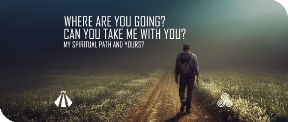 20190826 WHERE ARE YOU GOING MY SPIRITUAL PATH AND YOURS