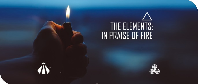 20190906 THE ELEMENTS IN PRAISE OF FIRE
