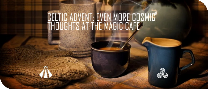 20191114 EVEN MORE COSMIC THOUGHTS AT THE MAGIC CAFE CELTIC ADVENT