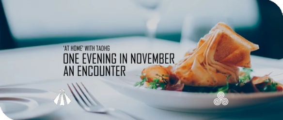 20191127 ONE EVENING IN NOVEMBER AT HOME WITH TADHG