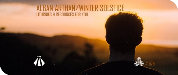20191216 ALBAN ARTHAN WINTER SOLSTICE LITURGIES AND RESOURCES