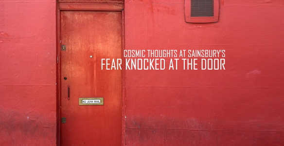 FEAR KNOCKED AT THE DOOR
